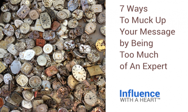 7 Ways To Muck Up Your Message by Being Too Much of An Expert
