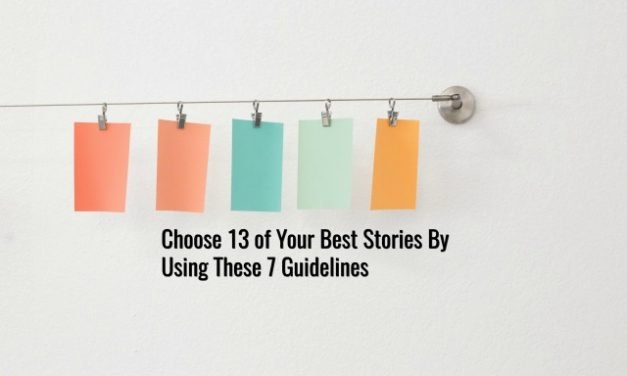 Choose 13 of Your Best Stories By Using These 7 Guidelines