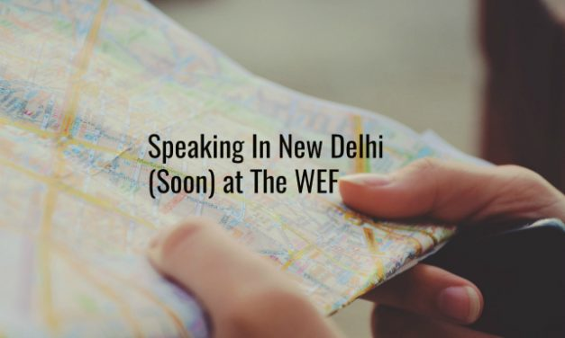 Speaking In New Delhi (Soon) at The WEF